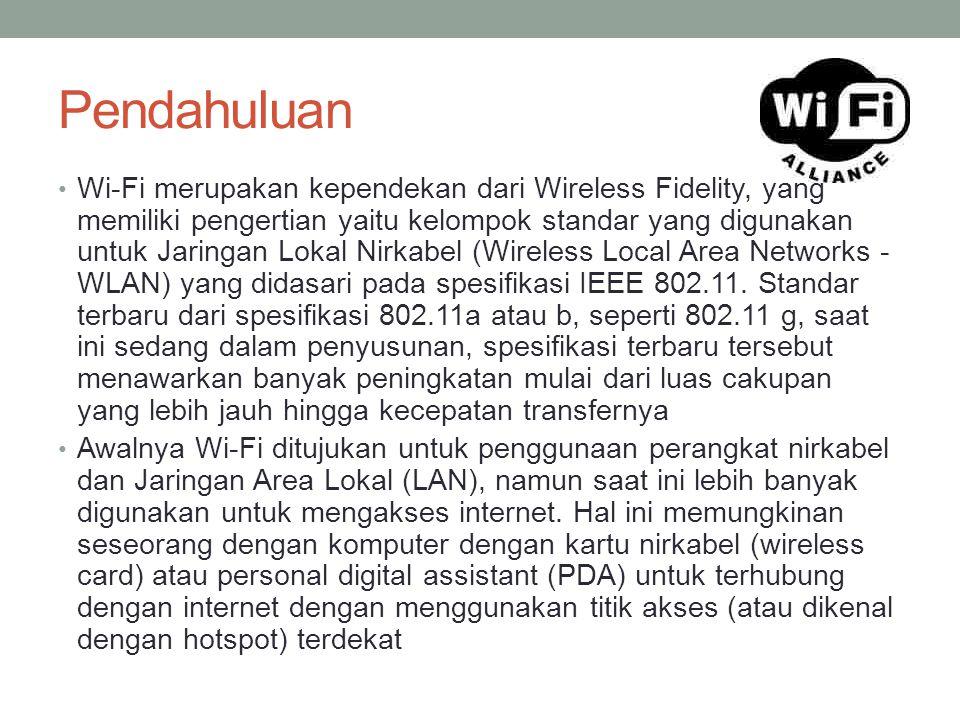 Pendahuluan • Wi-Fi merupakan kependekan dari Wireless Fidelity, yang memiliki pengertian yaitu kelompok standar yang digunakan untuk Jaringan Lokal N