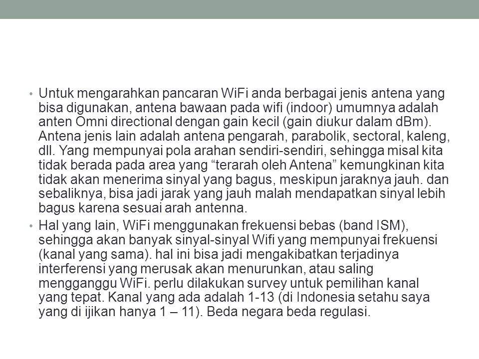 • Untuk mengarahkan pancaran WiFi anda berbagai jenis antena yang bisa digunakan, antena bawaan pada wifi (indoor) umumnya adalah anten Omni direction