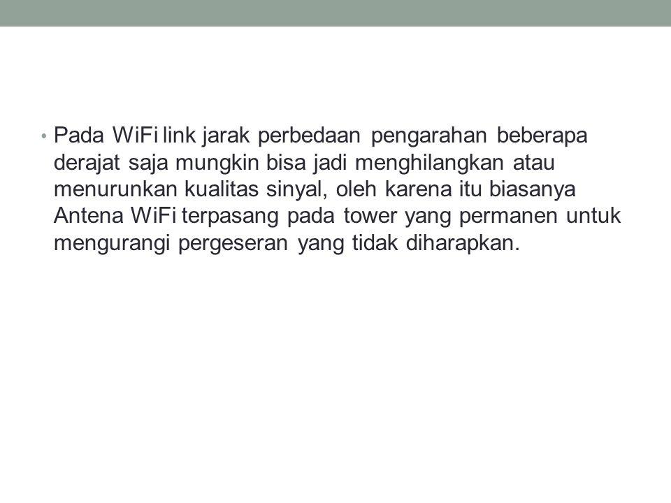 • Pada WiFi link jarak perbedaan pengarahan beberapa derajat saja mungkin bisa jadi menghilangkan atau menurunkan kualitas sinyal, oleh karena itu bia