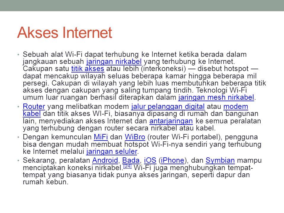 Akses Internet • Sebuah alat Wi-Fi dapat terhubung ke Internet ketika berada dalam jangkauan sebuah jaringan nirkabel yang terhubung ke Internet. Caku