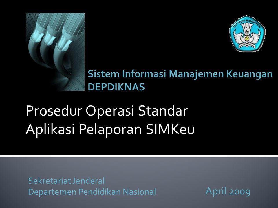 Sekretariat Jenderal Departemen Pendidikan Nasional April 2009 Prosedur Operasi Standar Aplikasi Pelaporan SIMKeu