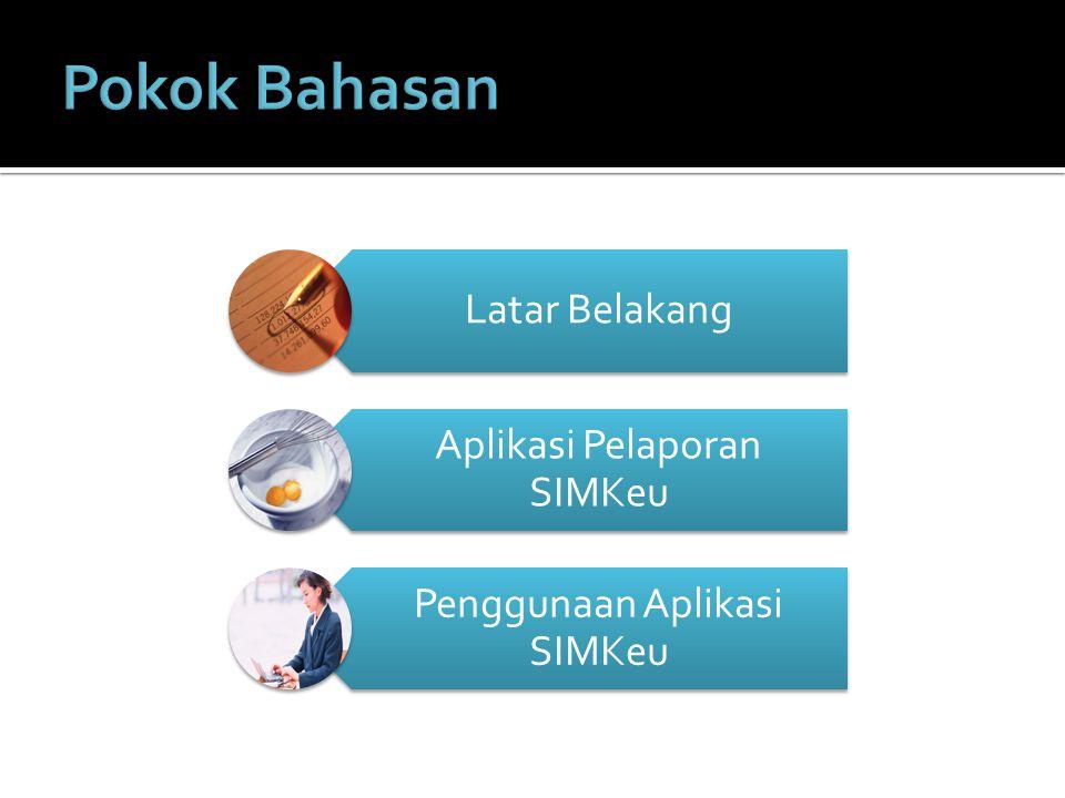 Latar Belakang Aplikasi Pelaporan SIMKeu Penggunaan Aplikasi SIMKeu