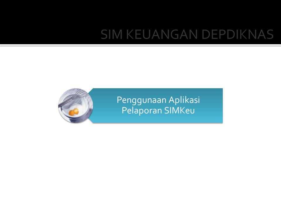 SIM KEUANGAN DEPDIKNAS Penggunaan Aplikasi Pelaporan SIMKeu