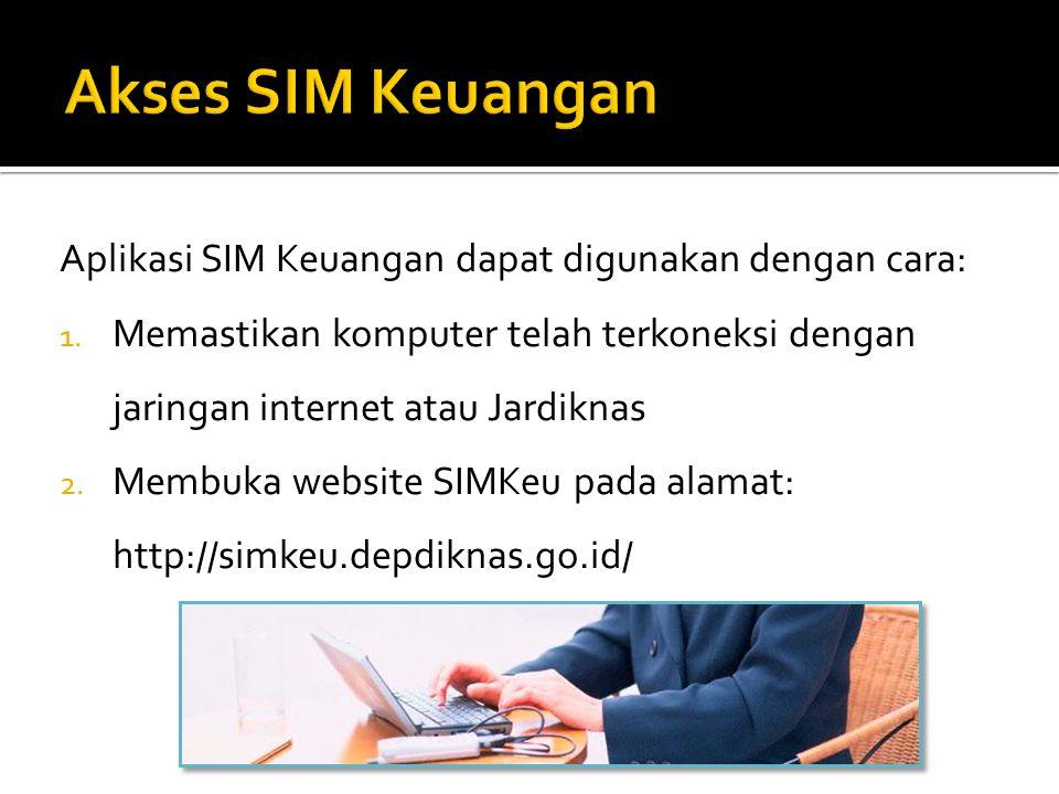 Aplikasi SIM Keuangan dapat digunakan dengan cara: 1.