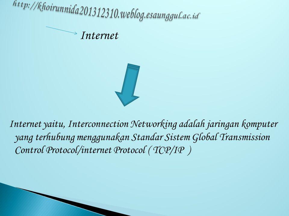 Internet Internet yaitu, Interconnection Networking adalah jaringan komputer yang terhubung menggunakan Standar Sistem Global Transmission Control Protocol/internet Protocol ( TCP/IP )