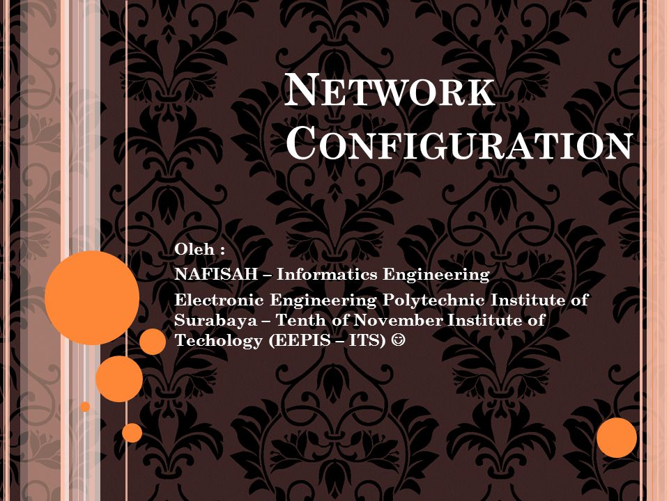 N ETWORK C ONFIGURATION Oleh : NAFISAH – Informatics Engineering Electronic Engineering Polytechnic Institute of Surabaya – Tenth of November Institute of Techology (EEPIS – ITS) 