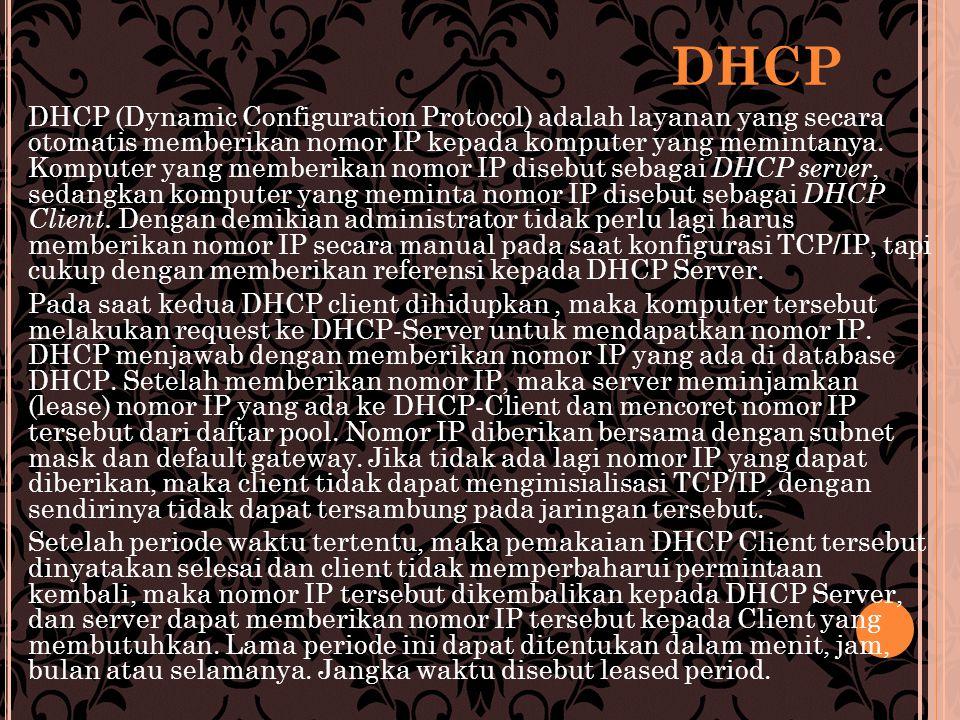 DHCP (Dynamic Configuration Protocol) adalah layanan yang secara otomatis memberikan nomor IP kepada komputer yang memintanya.