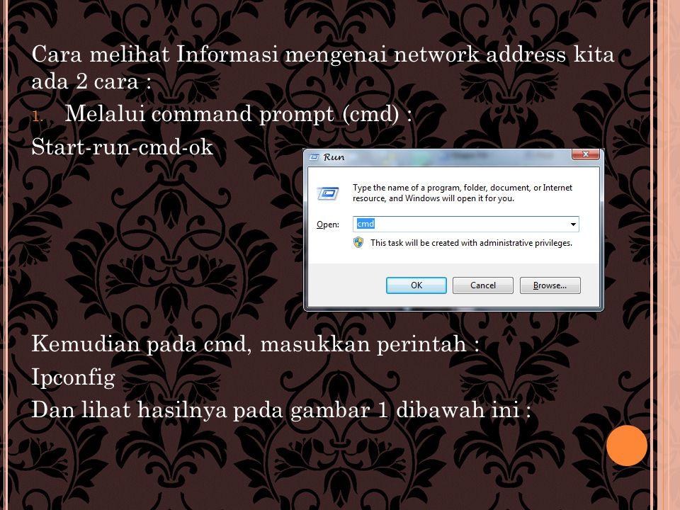 Cara melihat Informasi mengenai network address kita ada 2 cara : 1.