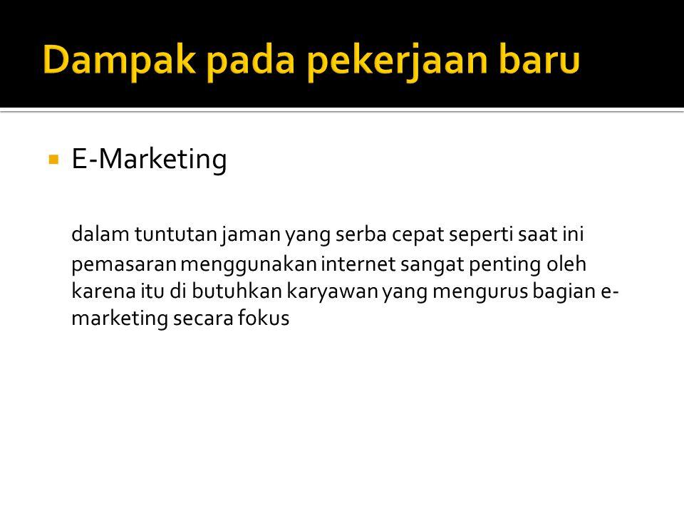  E-Marketing dalam tuntutan jaman yang serba cepat seperti saat ini pemasaran menggunakan internet sangat penting oleh karena itu di butuhkan karyawan yang mengurus bagian e- marketing secara fokus