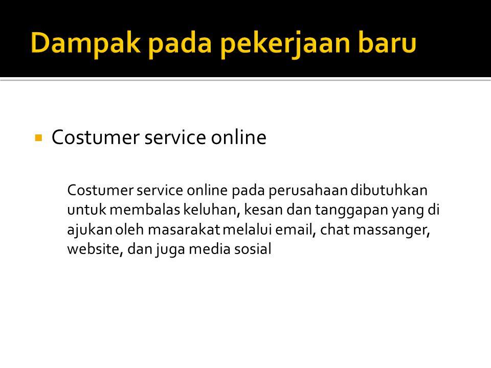  Costumer service online Costumer service online pada perusahaan dibutuhkan untuk membalas keluhan, kesan dan tanggapan yang di ajukan oleh masarakat melalui email, chat massanger, website, dan juga media sosial