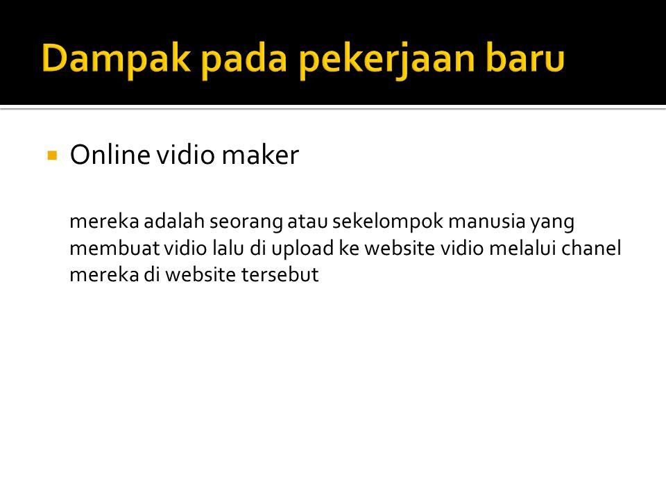  Online vidio maker mereka adalah seorang atau sekelompok manusia yang membuat vidio lalu di upload ke website vidio melalui chanel mereka di website tersebut