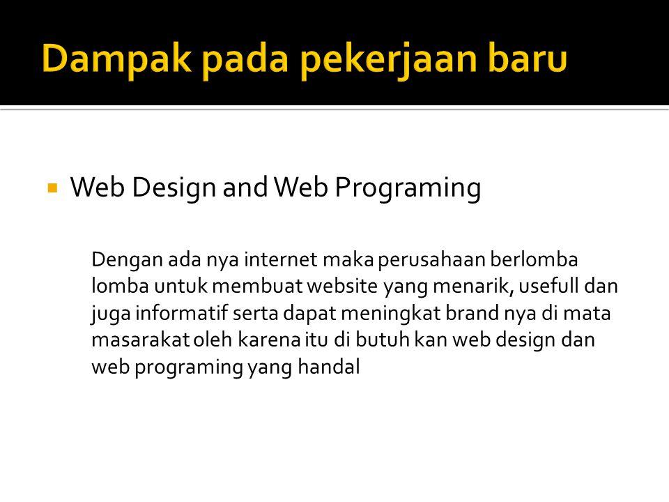  Web Design and Web Programing Dengan ada nya internet maka perusahaan berlomba lomba untuk membuat website yang menarik, usefull dan juga informatif serta dapat meningkat brand nya di mata masarakat oleh karena itu di butuh kan web design dan web programing yang handal