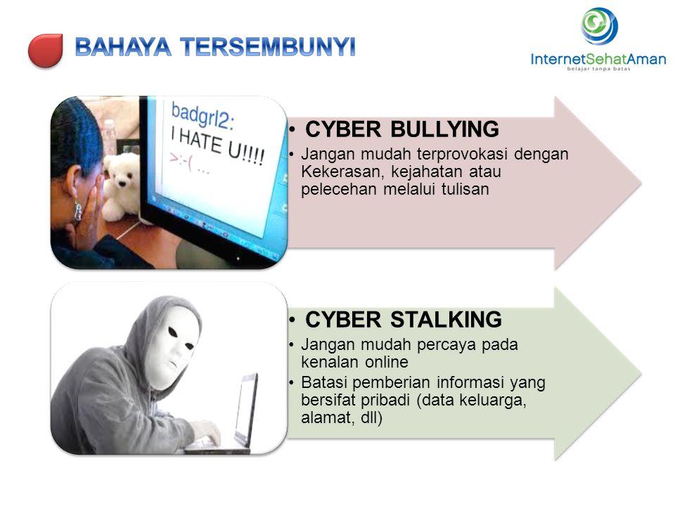 •CYBER BULLYING •Jangan mudah terprovokasi dengan Kekerasan, kejahatan atau pelecehan melalui tulisan •CYBER STALKING •Jangan mudah percaya pada kenal
