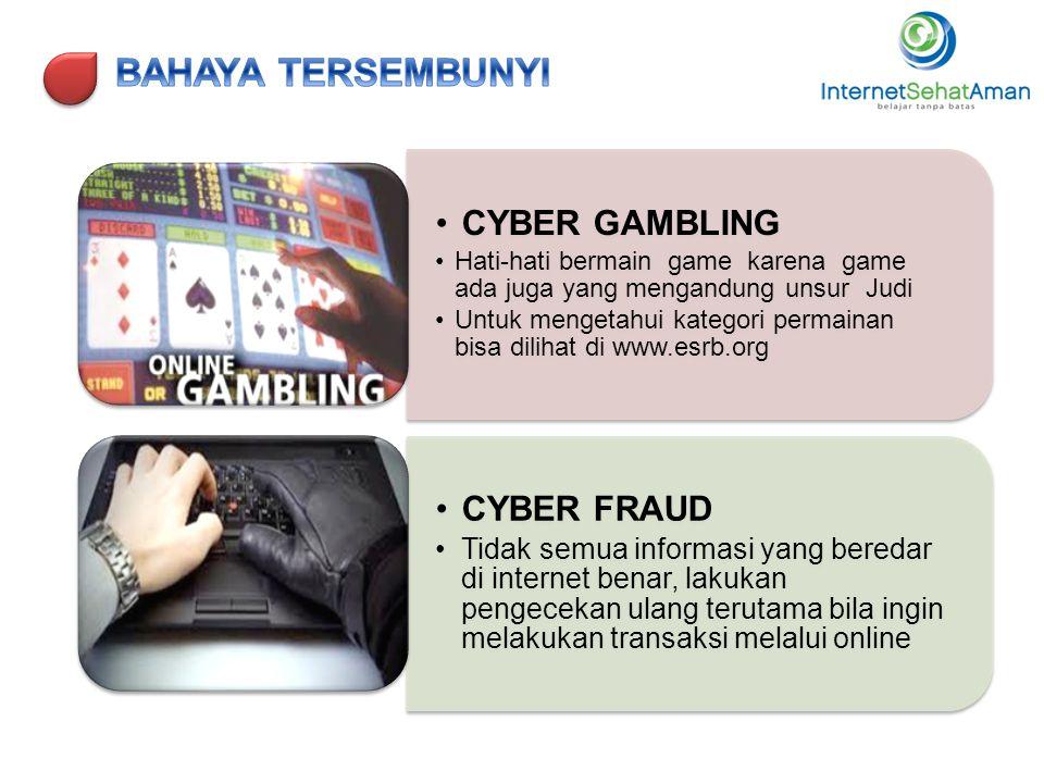 •CYBER GAMBLING •Hati-hati bermain game karena game ada juga yang mengandung unsur Judi •Untuk mengetahui kategori permainan bisa dilihat di www.esrb.