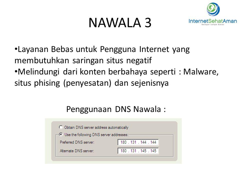 NAWALA 3 • Layanan Bebas untuk Pengguna Internet yang membutuhkan saringan situs negatif • Melindungi dari konten berbahaya seperti : Malware, situs p