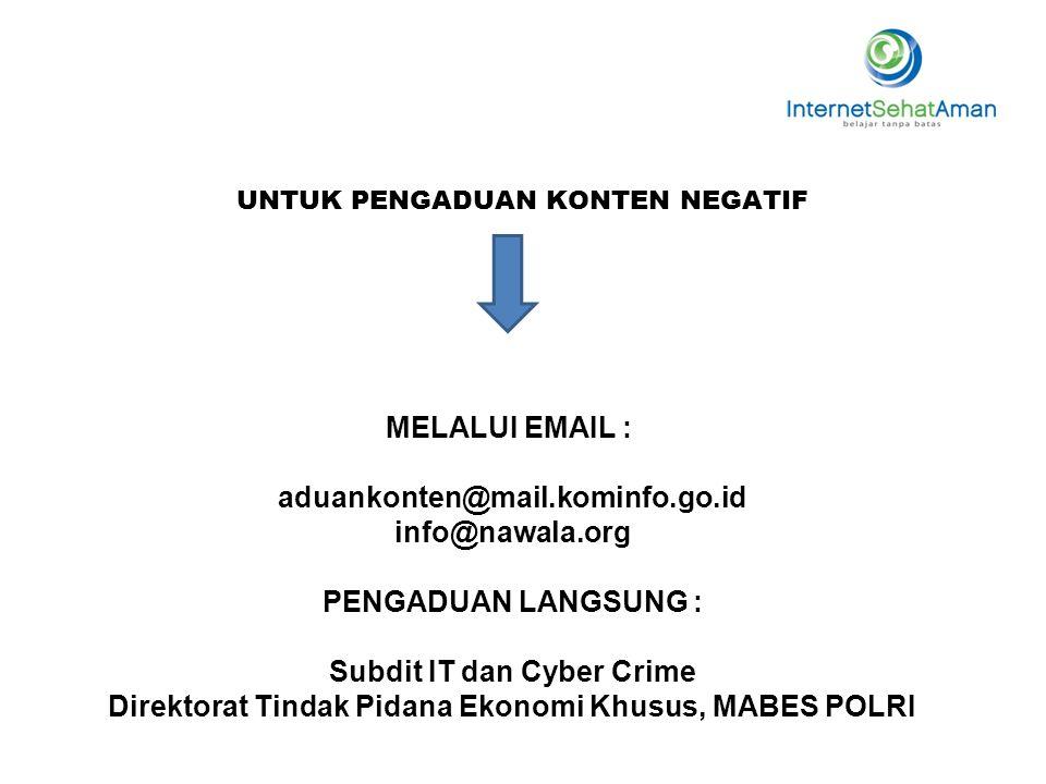 MELALUI EMAIL : aduankonten@mail.kominfo.go.id info@nawala.org PENGADUAN LANGSUNG : Subdit IT dan Cyber Crime Direktorat Tindak Pidana Ekonomi Khusus,