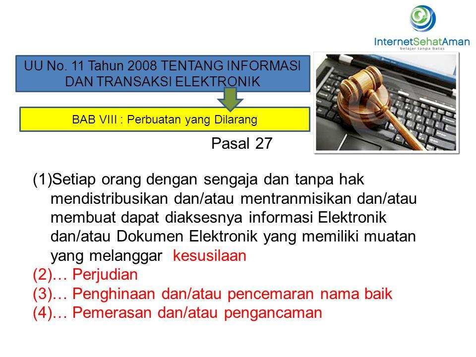 UU No. 11 Tahun 2008 TENTANG INFORMASI DAN TRANSAKSI ELEKTRONIK BAB VIII : Perbuatan yang Dilarang Pasal 27 (1)Setiap orang dengan sengaja dan tanpa h