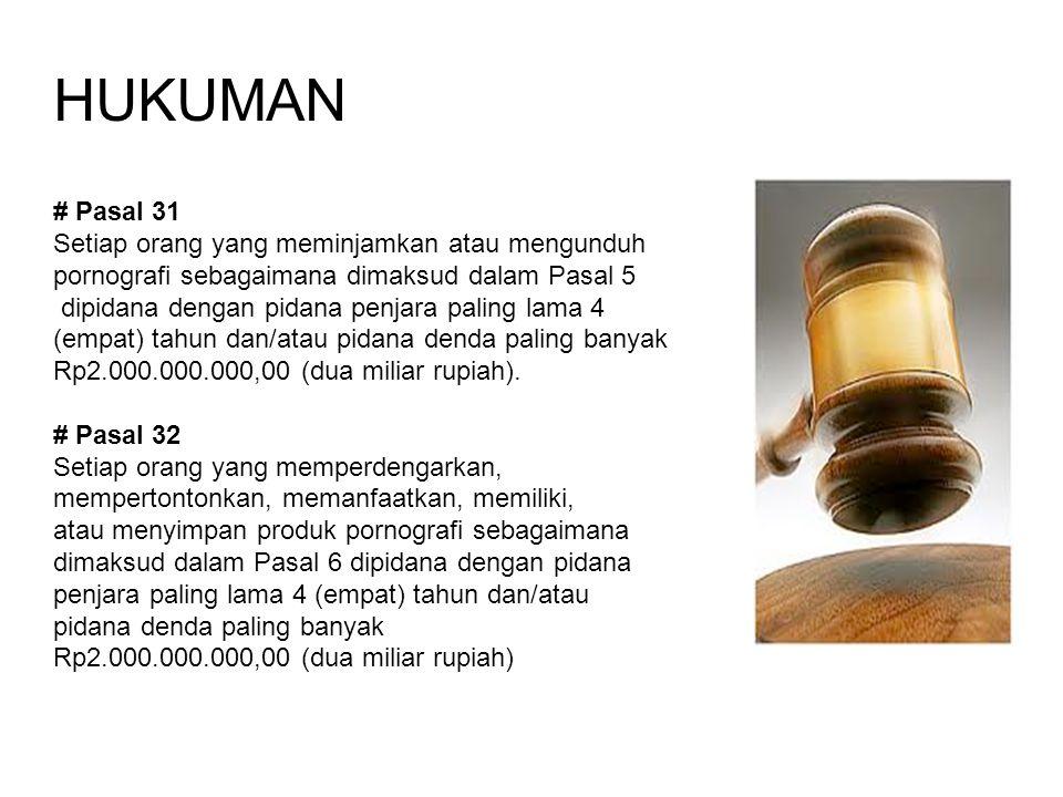 HUKUMAN # Pasal 31 Setiap orang yang meminjamkan atau mengunduh pornografi sebagaimana dimaksud dalam Pasal 5 dipidana dengan pidana penjara paling la