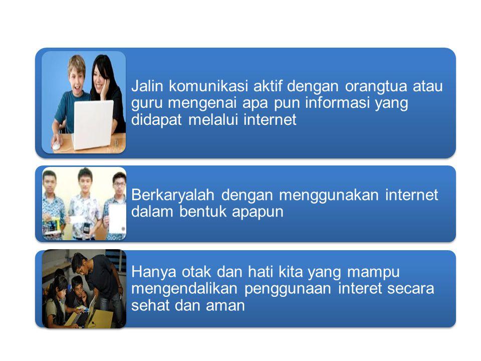 Jalin komunikasi aktif dengan orangtua atau guru mengenai apa pun informasi yang didapat melalui internet Berkaryalah dengan menggunakan internet dala