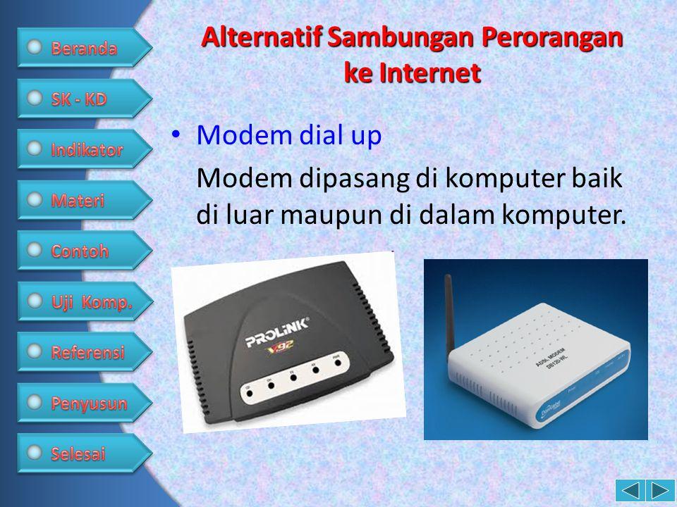 Alternatif Sambungan Perorangan ke Internet • Modem dial up Modem dipasang di komputer baik di luar maupun di dalam komputer.