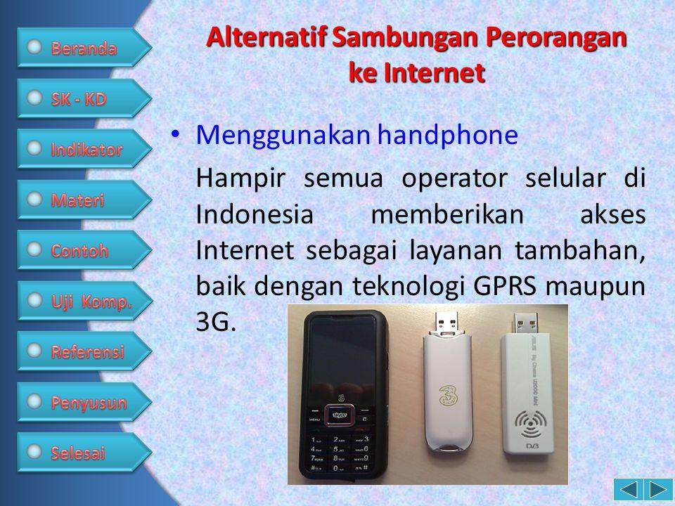 Alternatif Sambungan Perorangan ke Internet • Menggunakan handphone Hampir semua operator selular di Indonesia memberikan akses Internet sebagai layan