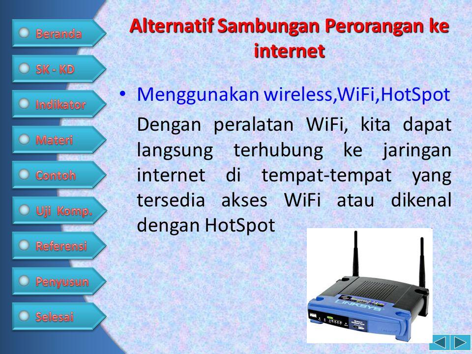 Alternatif Sambungan Perorangan ke internet • Menggunakan wireless,WiFi,HotSpot Dengan peralatan WiFi, kita dapat langsung terhubung ke jaringan inter