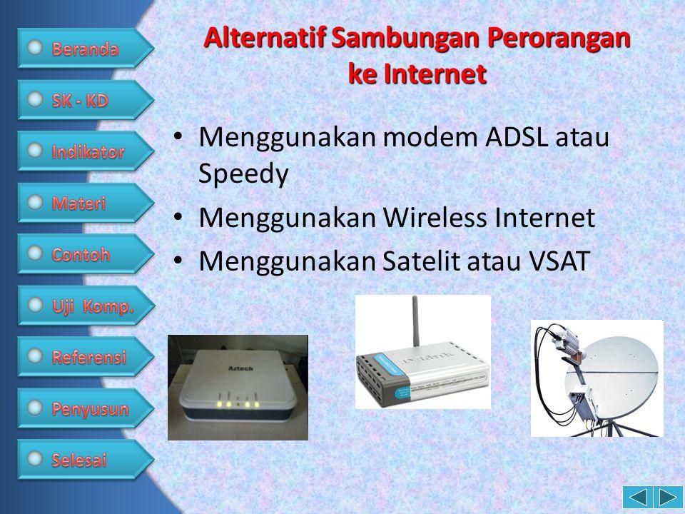 Alternatif Sambungan Perorangan ke Internet • Menggunakan modem ADSL atau Speedy • Menggunakan Wireless Internet • Menggunakan Satelit atau VSAT