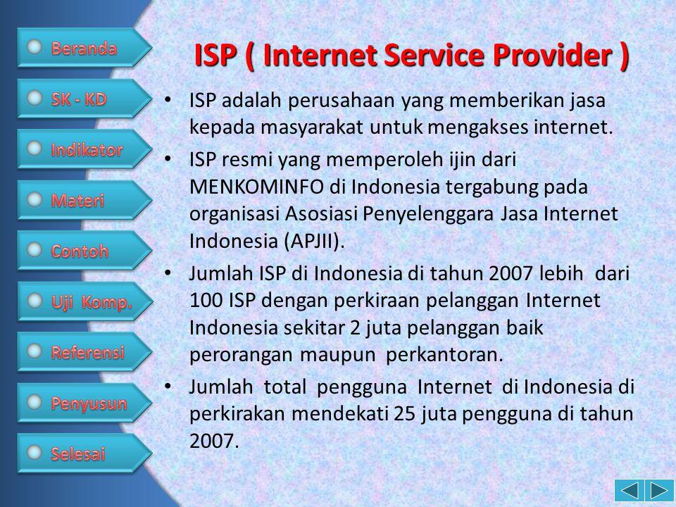 ISP ( Internet Service Provider ) • ISP adalah perusahaan yang memberikan jasa kepada masyarakat untuk mengakses internet. • ISP resmi yang memperoleh