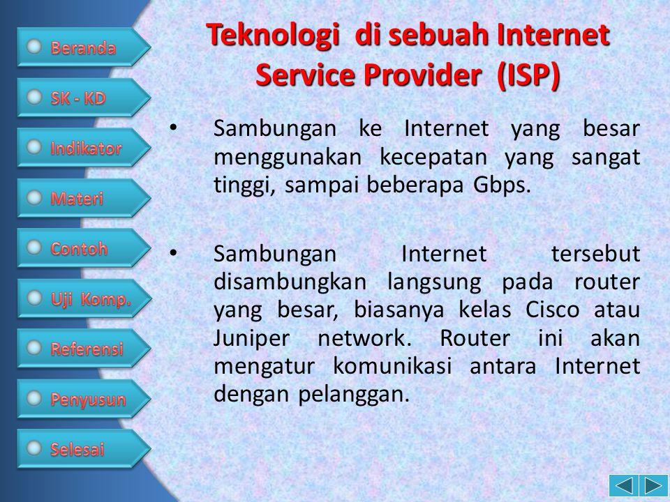 Teknologi di sebuah Internet Service Provider (ISP) • Sambungan ke Internet yang besar menggunakan kecepatan yang sangat tinggi, sampai beberapa Gbps.