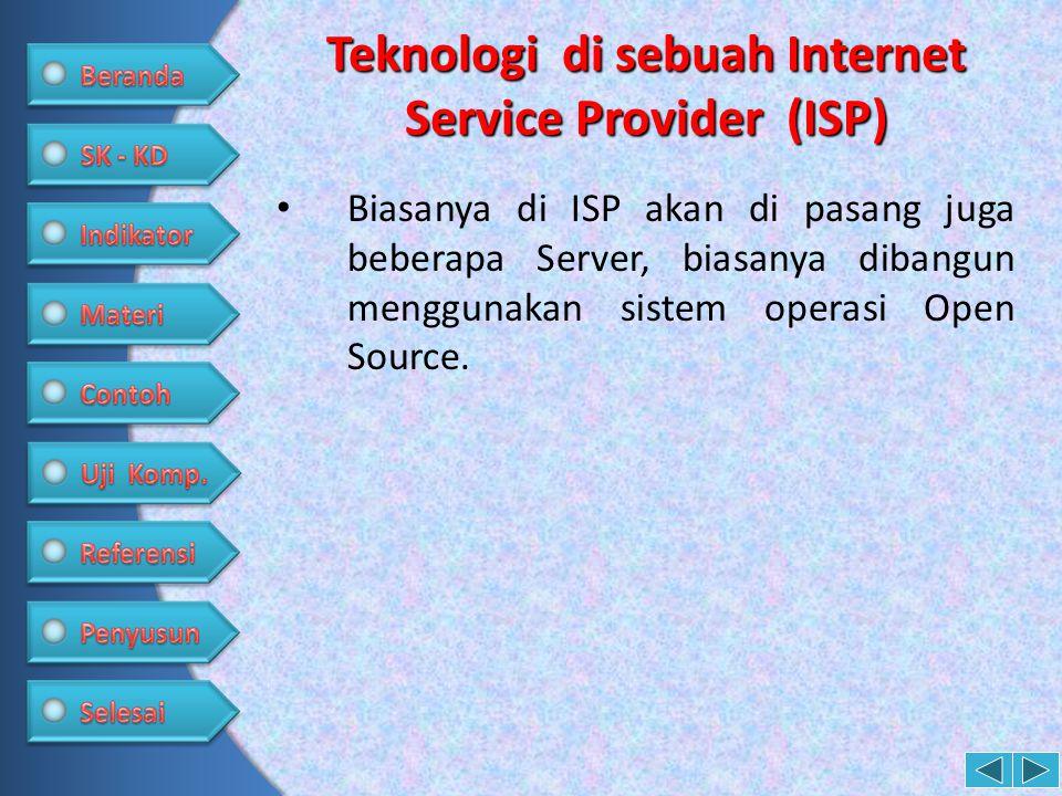 Teknologi di sebuah Internet Service Provider (ISP) • Biasanya di ISP akan di pasang juga beberapa Server, biasanya dibangun menggunakan sistem operas