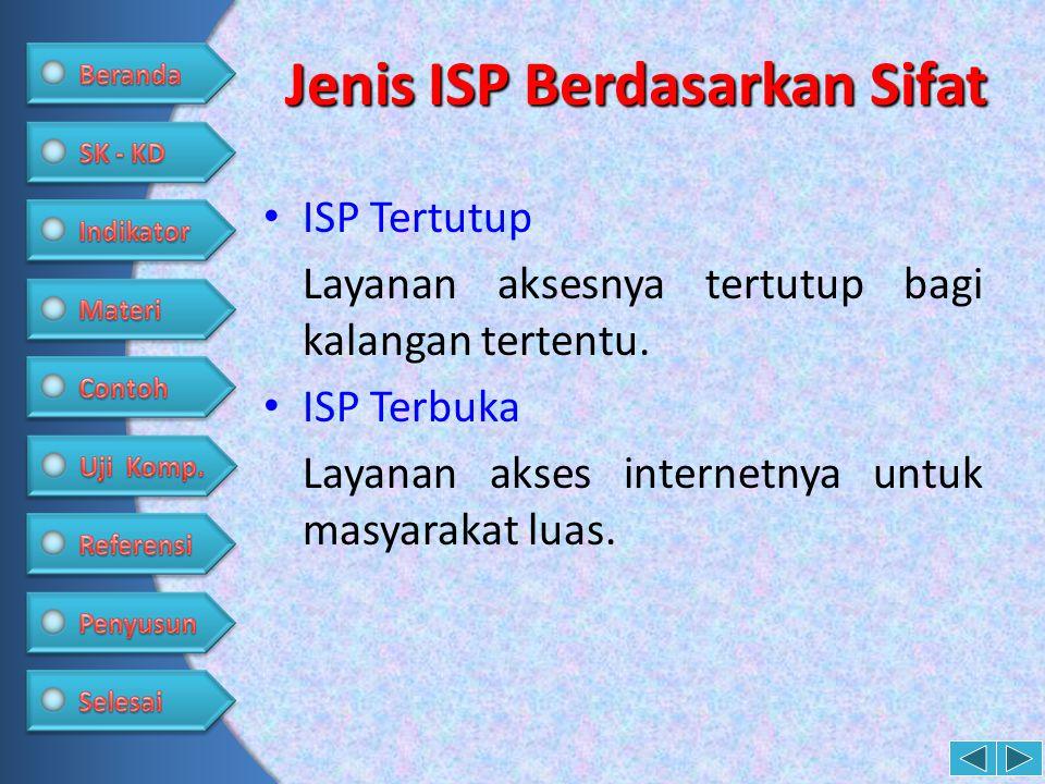 Jenis ISP Berdasarkan Sifat • ISP Tertutup Layanan aksesnya tertutup bagi kalangan tertentu. • ISP Terbuka Layanan akses internetnya untuk masyarakat