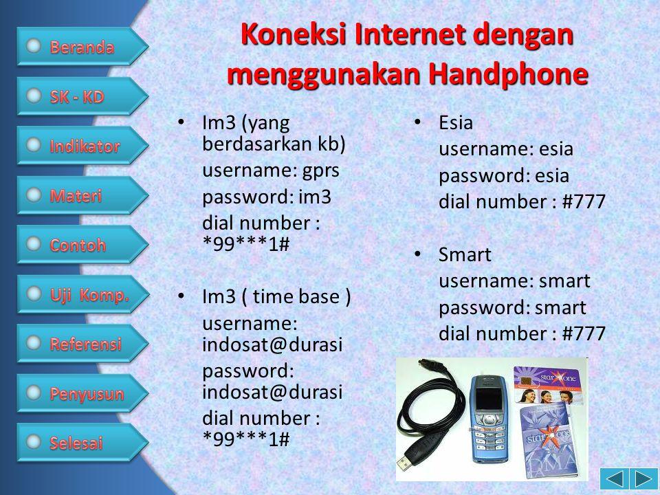 Koneksi Internet dengan menggunakan Handphone • Im3 (yang berdasarkan kb) username: gprs password: im3 dial number : *99***1# • Im3 ( time base ) user