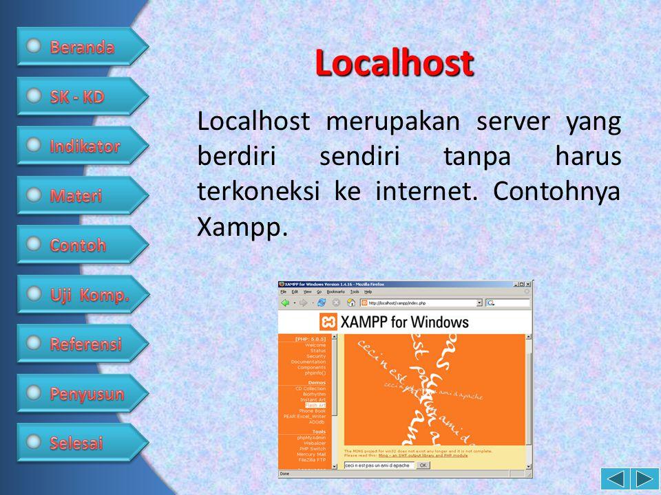 Localhost Localhost merupakan server yang berdiri sendiri tanpa harus terkoneksi ke internet. Contohnya Xampp.