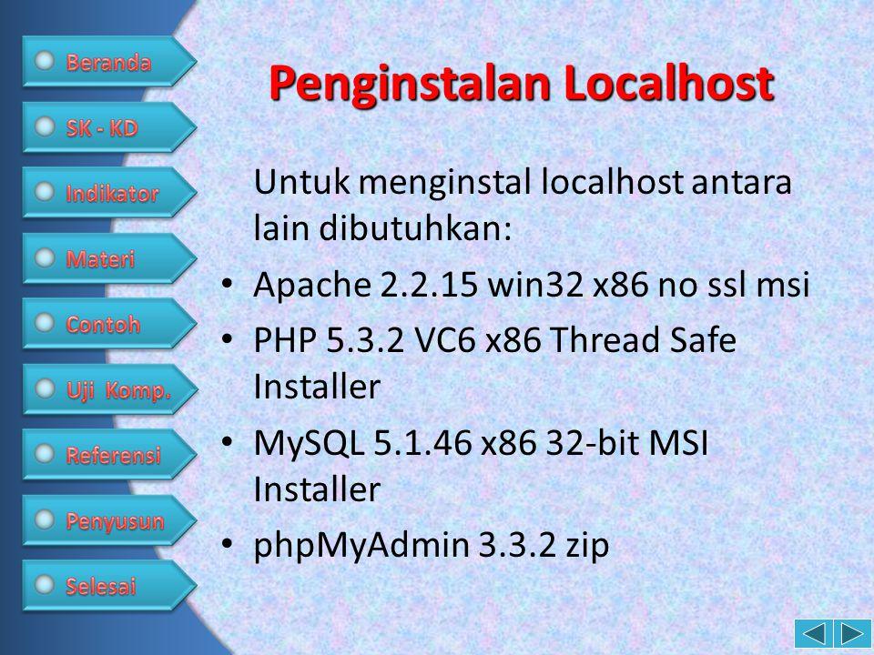 Penginstalan Localhost Untuk menginstal localhost antara lain dibutuhkan: • Apache 2.2.15 win32 x86 no ssl msi • PHP 5.3.2 VC6 x86 Thread Safe Install