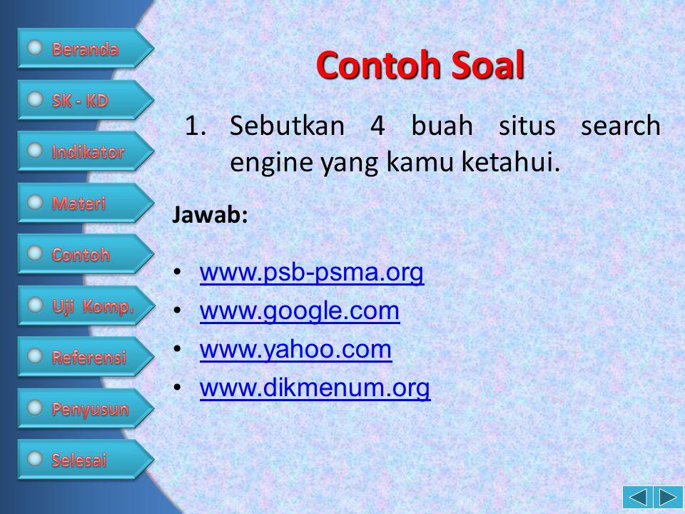Contoh Soal 1.Sebutkan 4 buah situs search engine yang kamu ketahui. •www.psb-psma.orgwww.psb-psma.org •www.google.comwww.google.com •www.yahoo.comwww