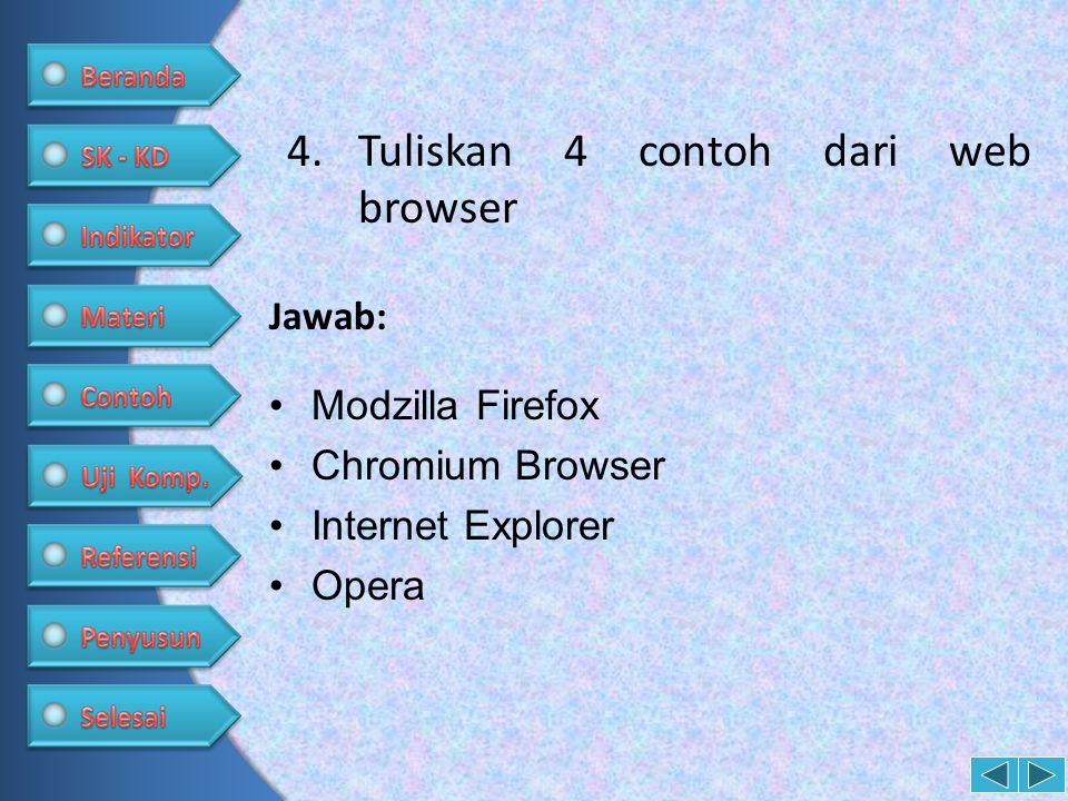 4.Tuliskan 4 contoh dari web browser •Modzilla Firefox •Chromium Browser •Internet Explorer •Opera Jawab: