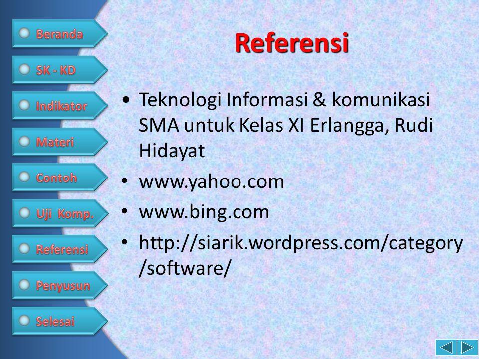 Referensi •Teknologi Informasi & komunikasi SMA untuk Kelas XI Erlangga, Rudi Hidayat • www.yahoo.com • www.bing.com • http://siarik.wordpress.com/cat