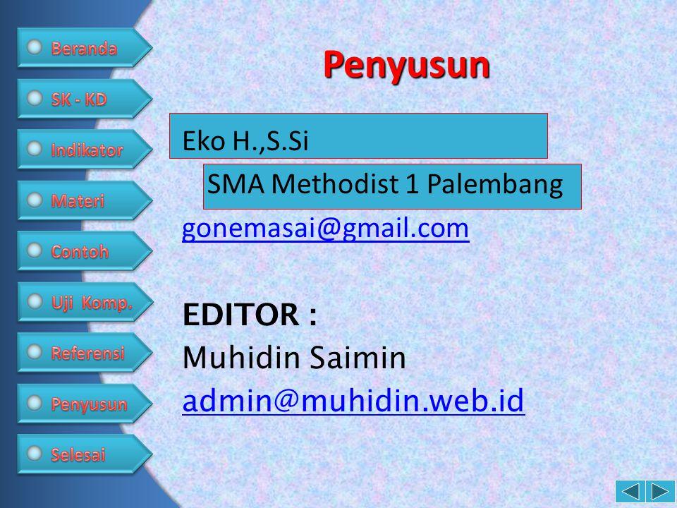 Penyusun Eko H.,S.Si SMA Methodist 1 Palembang gonemasai@gmail.com EDITOR : Muhidin Saimin admin@muhidin.web.id