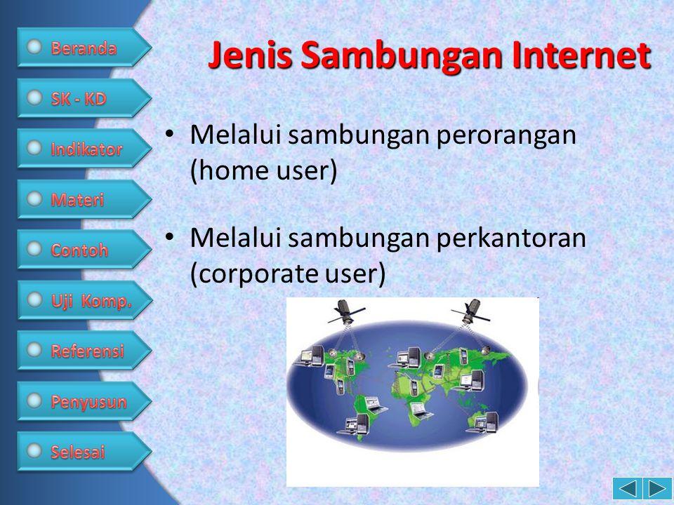Jenis Sambungan Internet • Melalui sambungan perorangan (home user) • Melalui sambungan perkantoran (corporate user)
