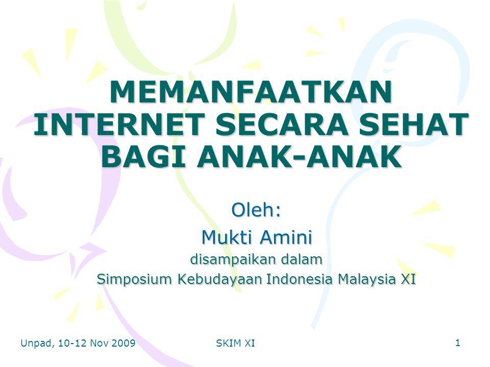 Unpad, 10-12 Nov 2009SKIM XI MEMANFAATKAN INTERNET SECARA SEHAT BAGI ANAK-ANAK Oleh: Mukti Amini disampaikan dalam Simposium Kebudayaan Indonesia Malaysia XI 1