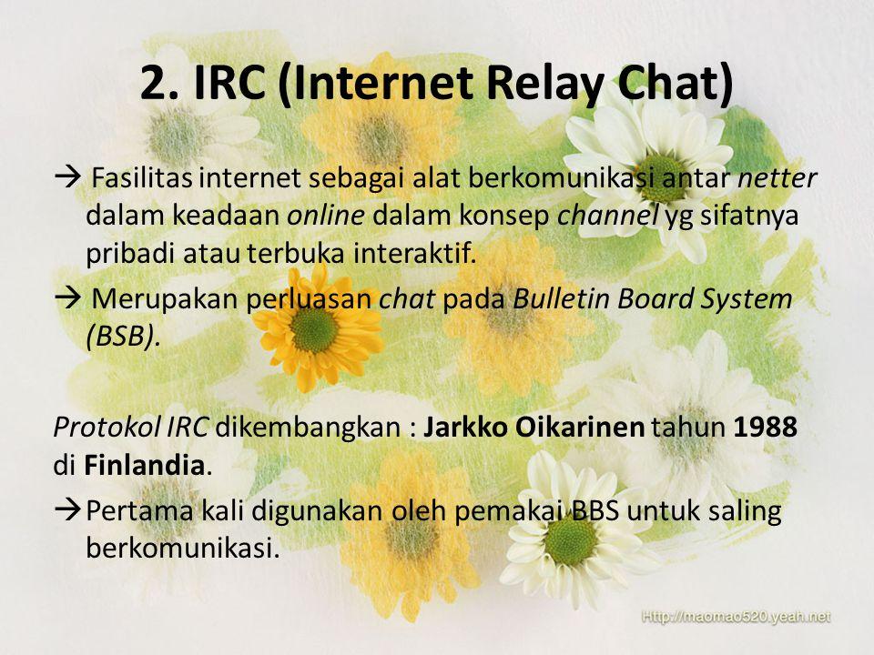 2. IRC (Internet Relay Chat)  Fasilitas internet sebagai alat berkomunikasi antar netter dalam keadaan online dalam konsep channel yg sifatnya pribad
