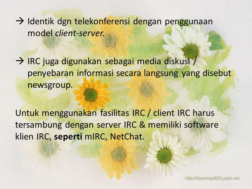 IIdentik dgn telekonferensi dengan penggunaan model client-server. IIRC juga digunakan sebagai media diskusi / penyebaran informasi secara langsun