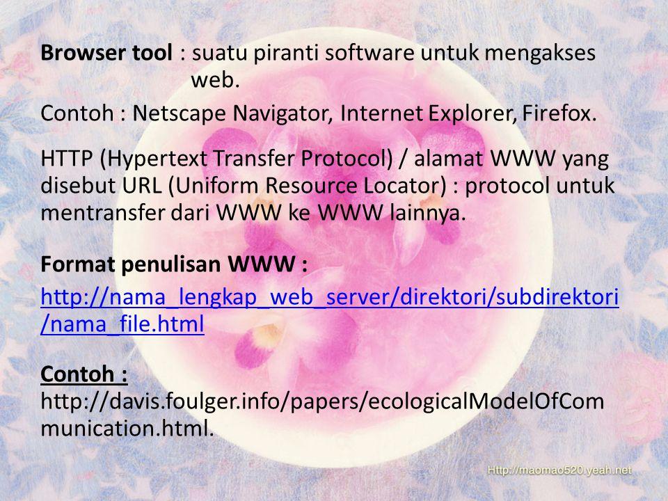 Browser tool : suatu piranti software untuk mengakses web. Contoh : Netscape Navigator, Internet Explorer, Firefox. HTTP (Hypertext Transfer Protocol)