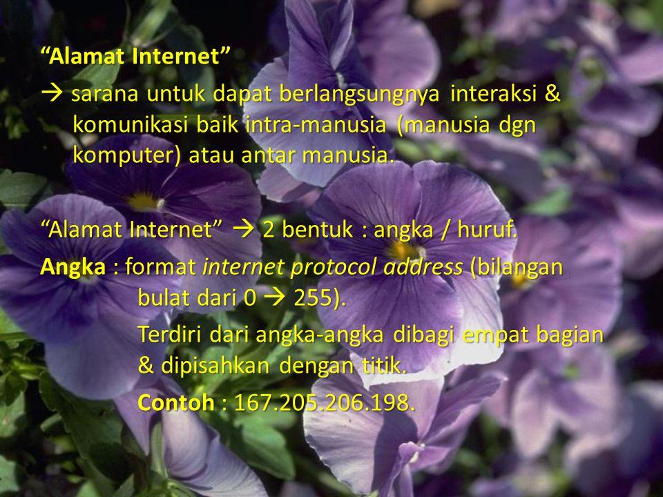 """""""Alamat Internet""""  sarana untuk dapat berlangsungnya interaksi & komunikasi baik intra-manusia (manusia dgn komputer) atau antar manusia. """"Alamat Int"""