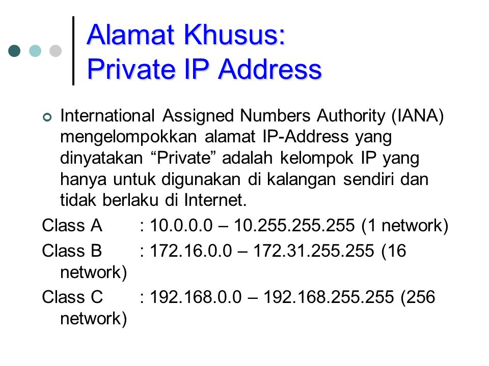 """Alamat Khusus: Private IP Address International Assigned Numbers Authority (IANA) mengelompokkan alamat IP-Address yang dinyatakan """"Private"""" adalah ke"""