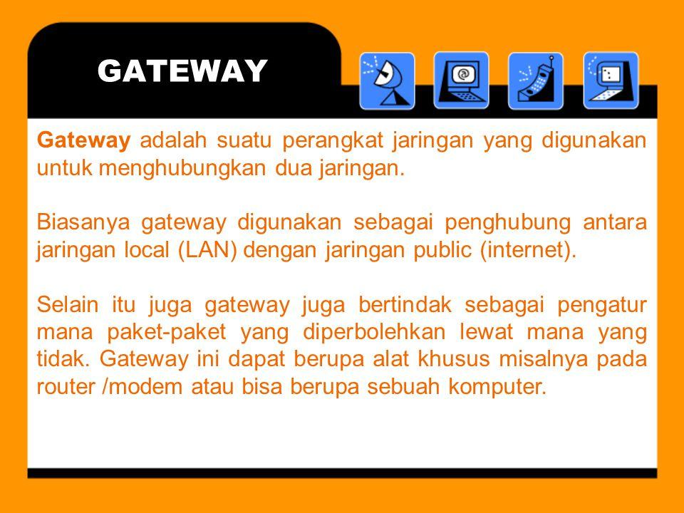GATEWAY Gateway adalah suatu perangkat jaringan yang digunakan untuk menghubungkan dua jaringan. Biasanya gateway digunakan sebagai penghubung antara