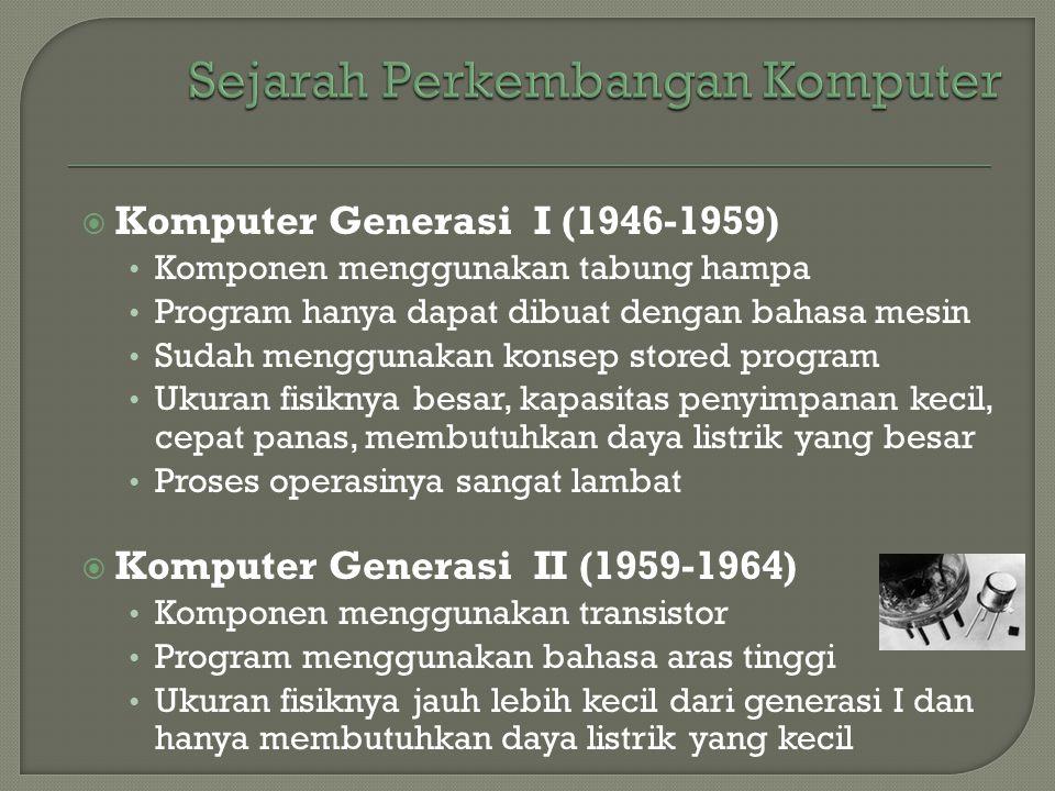  Komputer Generasi I (1946-1959) • Komponen menggunakan tabung hampa • Program hanya dapat dibuat dengan bahasa mesin • Sudah menggunakan konsep stor