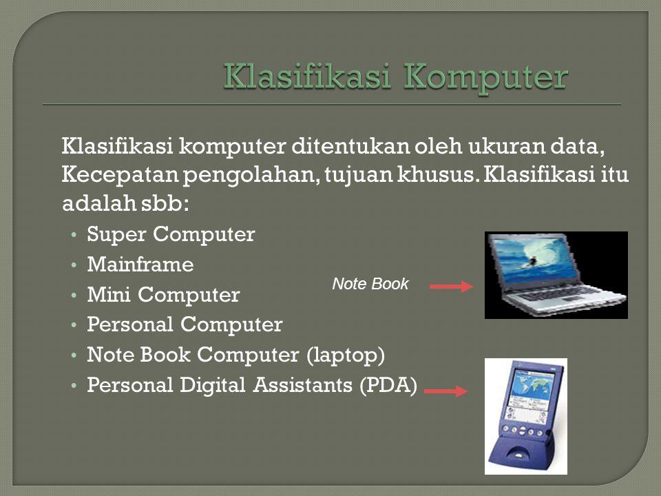 Klasifikasi komputer ditentukan oleh ukuran data, Kecepatan pengolahan, tujuan khusus. Klasifikasi itu adalah sbb: • Super Computer • Mainframe • Mini
