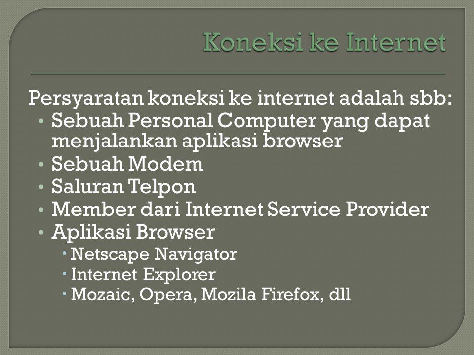 Persyaratan koneksi ke internet adalah sbb: • Sebuah Personal Computer yang dapat menjalankan aplikasi browser • Sebuah Modem • Saluran Telpon • Membe
