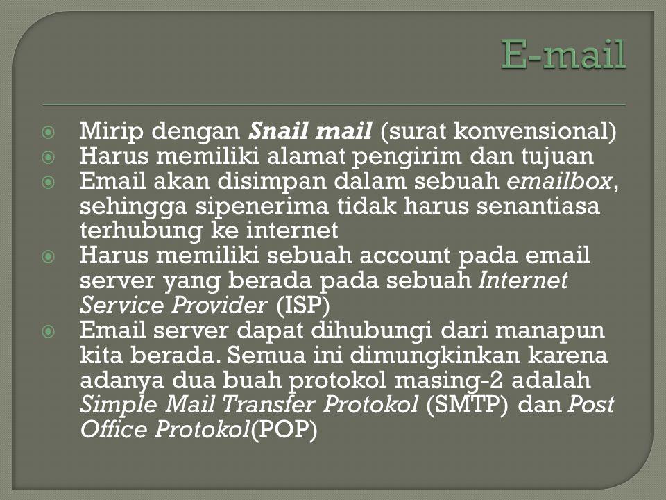  Mirip dengan Snail mail (surat konvensional)  Harus memiliki alamat pengirim dan tujuan  Email akan disimpan dalam sebuah emailbox, sehingga sipen